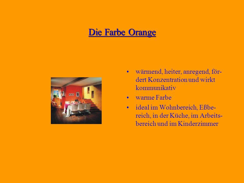 Die Farbe Orange wärmend, heiter, anregend, för-dert Konzentration und wirkt kommunikativ. warme Farbe.