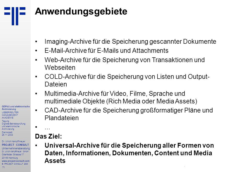 Anwendungsgebiete Imaging-Archive für die Speicherung gescannter Dokumente. E-Mail-Archive für E-Mails und Attachments.