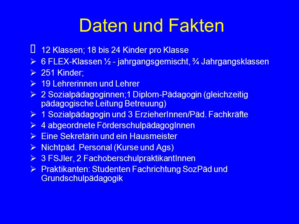 Daten und Fakten Ø 12 Klassen; 18 bis 24 Kinder pro Klasse