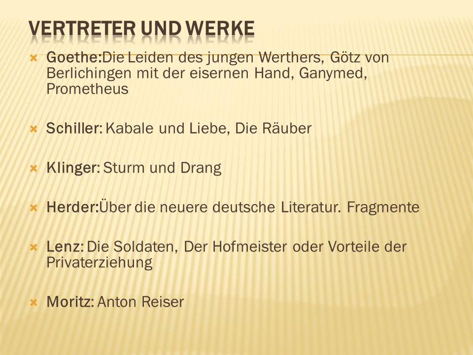 Vertreter und Werke Goethe:Die Leiden des jungen Werthers, Götz von Berlichingen mit der eisernen Hand, Ganymed, Prometheus.