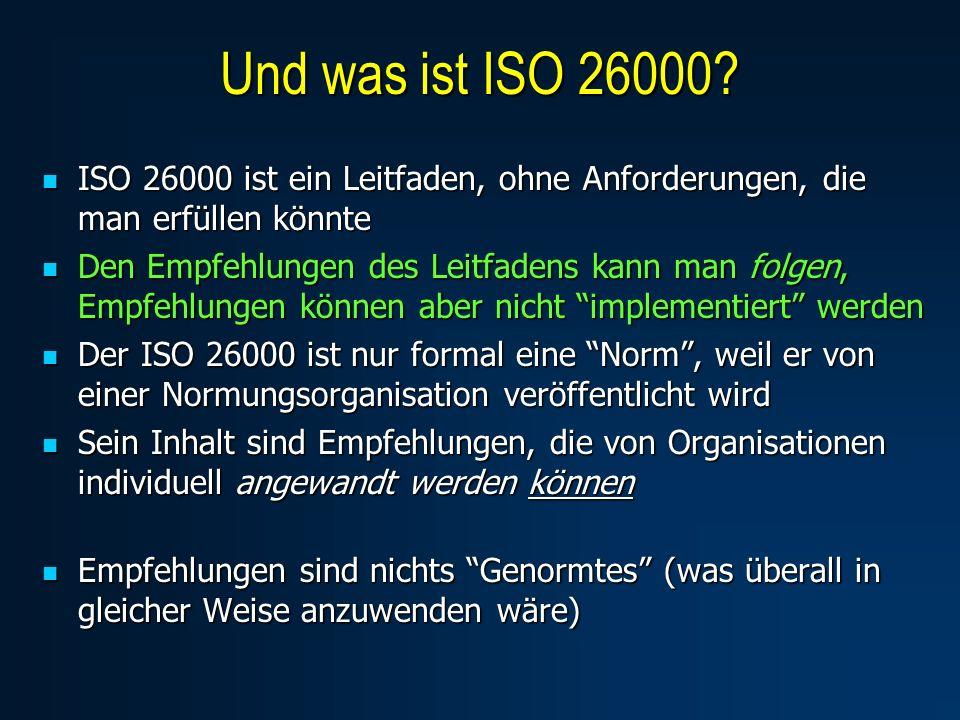 Und was ist ISO 26000 ISO 26000 ist ein Leitfaden, ohne Anforderungen, die man erfüllen könnte.