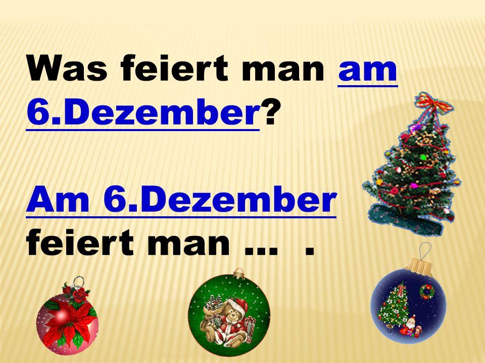 Was feiert man am 6.Dezember