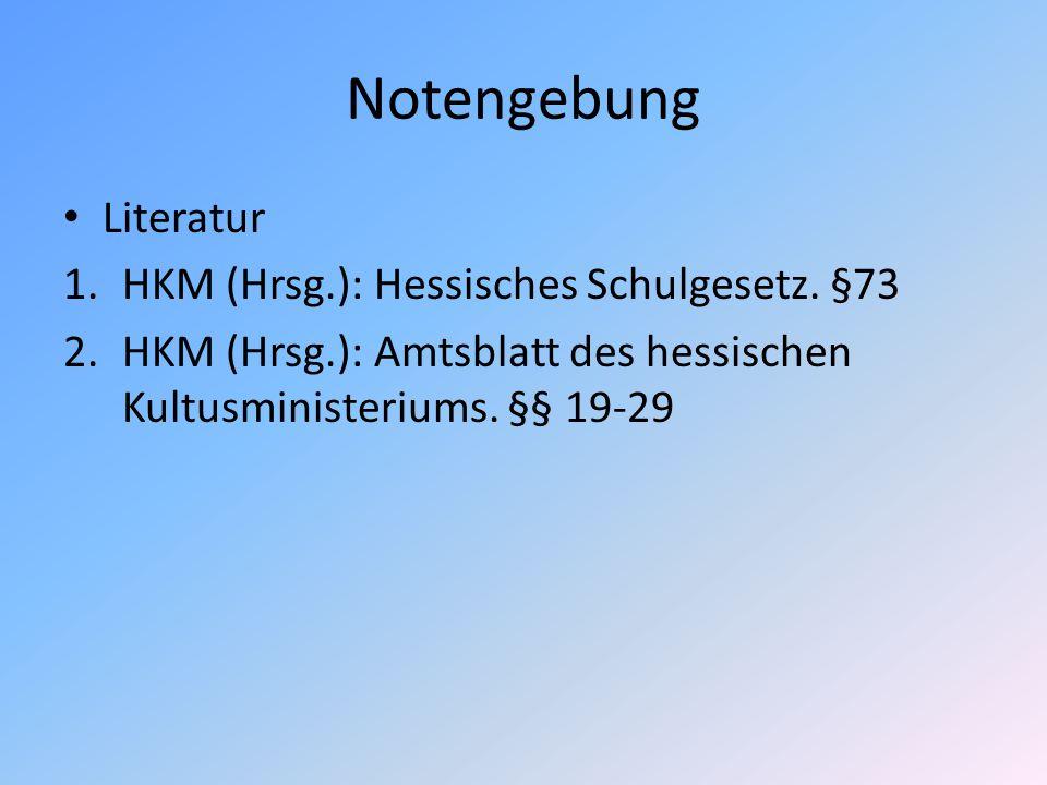 Notengebung Literatur HKM (Hrsg.): Hessisches Schulgesetz. §73
