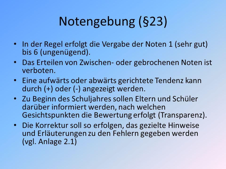 Notengebung (§23) In der Regel erfolgt die Vergabe der Noten 1 (sehr gut) bis 6 (ungenügend).