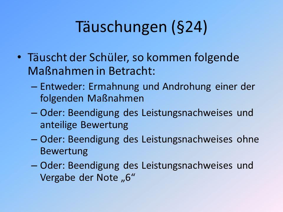 Täuschungen (§24) Täuscht der Schüler, so kommen folgende Maßnahmen in Betracht: Entweder: Ermahnung und Androhung einer der folgenden Maßnahmen.