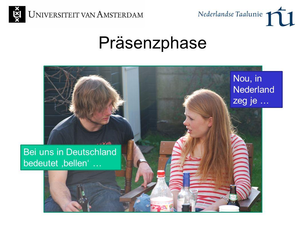 Präsenzphase Nou, in Nederland zeg je … Bei uns in Deutschland
