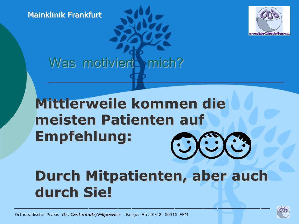 Mainklinik Frankfurt Was motiviert mich Mittlerweile kommen die meisten Patienten auf Empfehlung:
