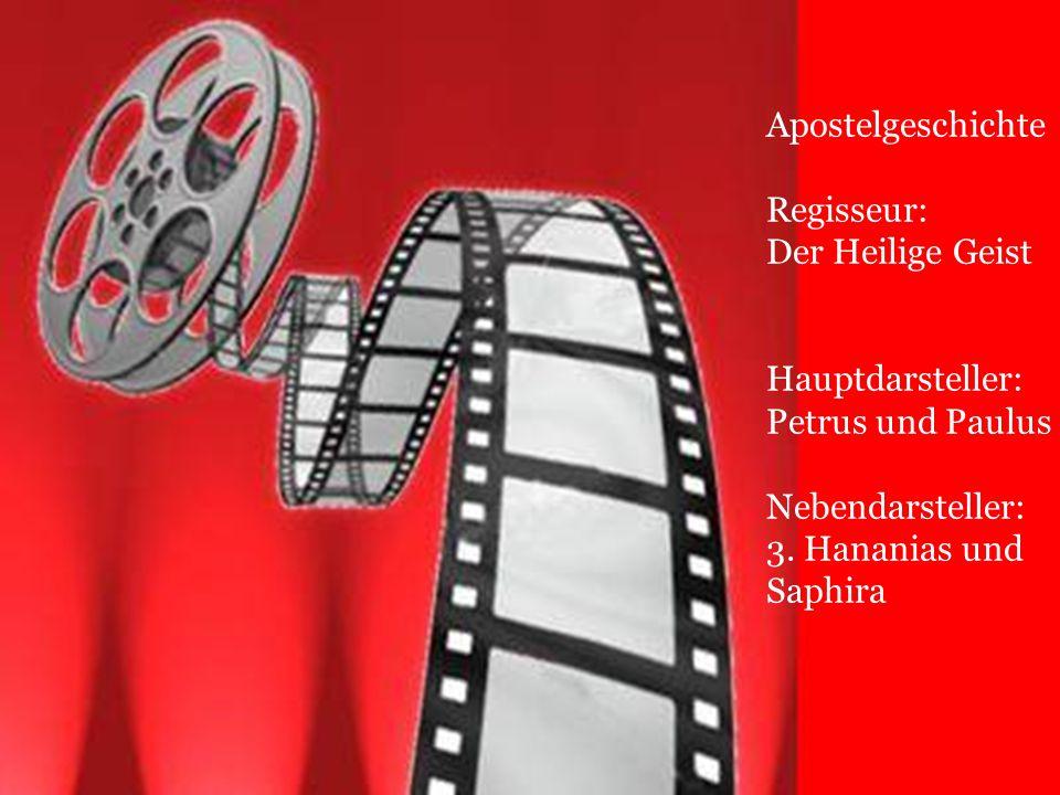 Apostelgeschichte Regisseur: Der Heilige Geist. Hauptdarsteller: Petrus und Paulus. Nebendarsteller: