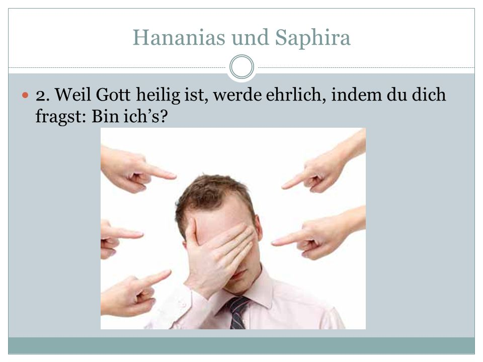 Hananias und Saphira 2. Weil Gott heilig ist, werde ehrlich, indem du dich fragst: Bin ich's