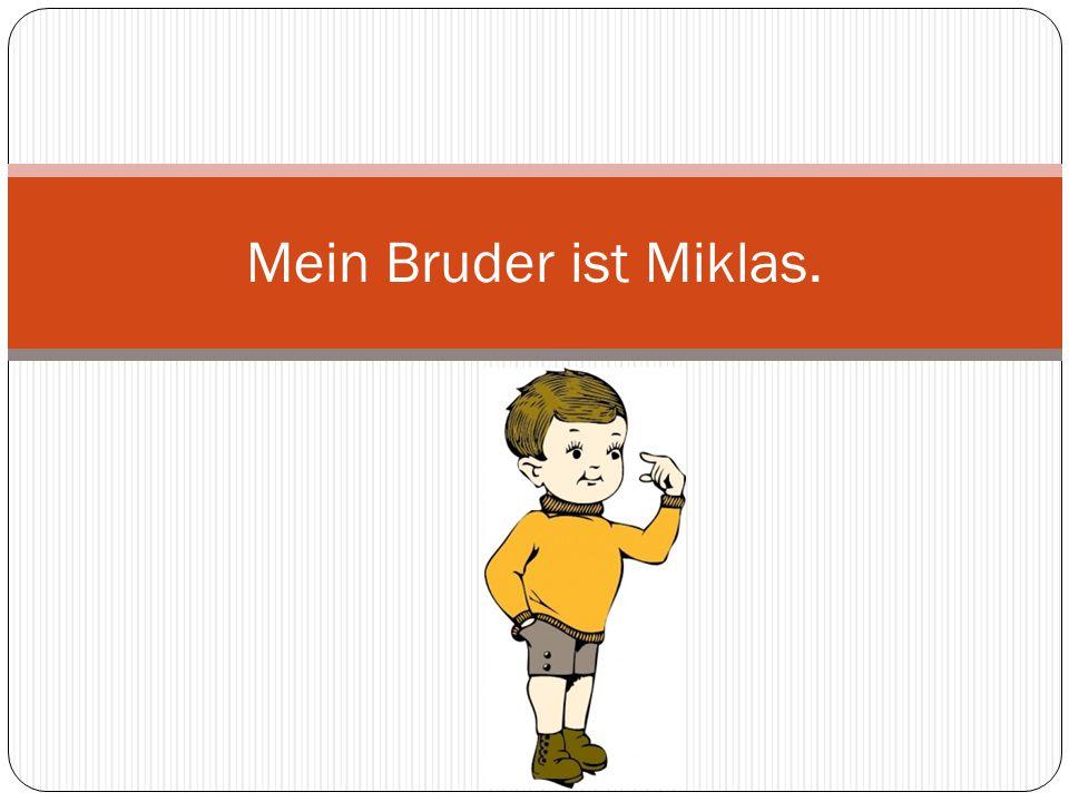 Mein Bruder ist Miklas.