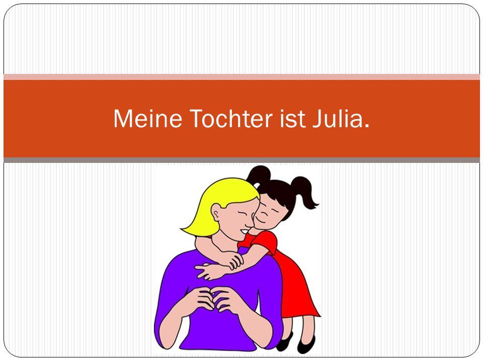 Meine Tochter ist Julia.