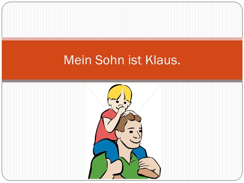 Mein Sohn ist Klaus.