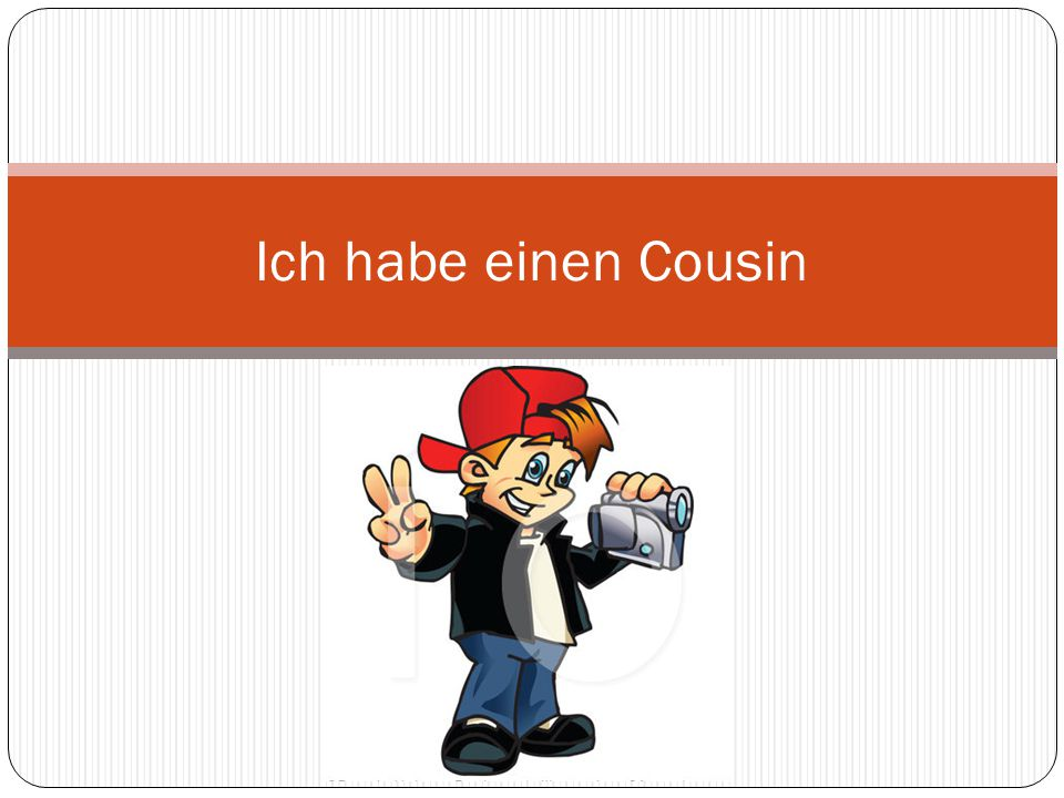 Ich habe einen Cousin