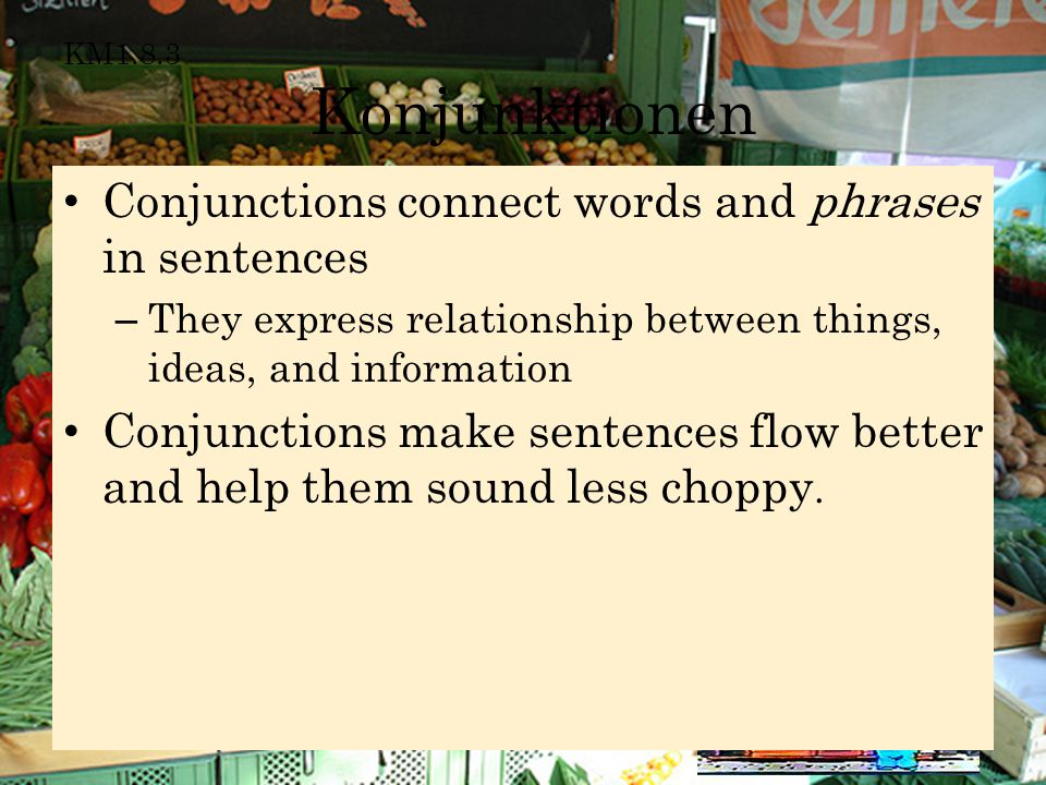 Conjunctions connect words and phrases in sentences