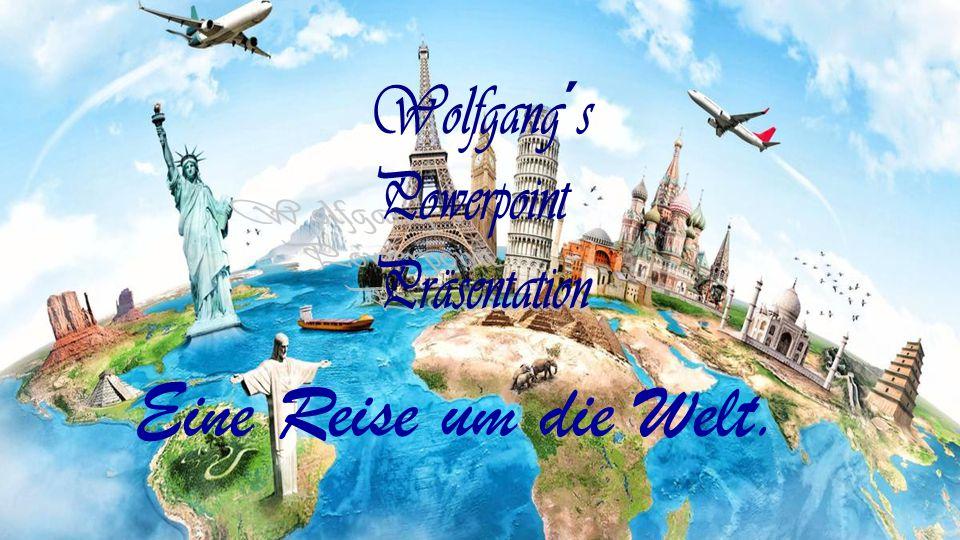 Wolfgang´s Powerpoint Präsentation Eine Reise um die Welt.