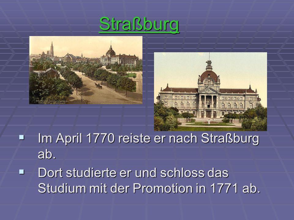 Straßburg Im April 1770 reiste er nach Straßburg ab.