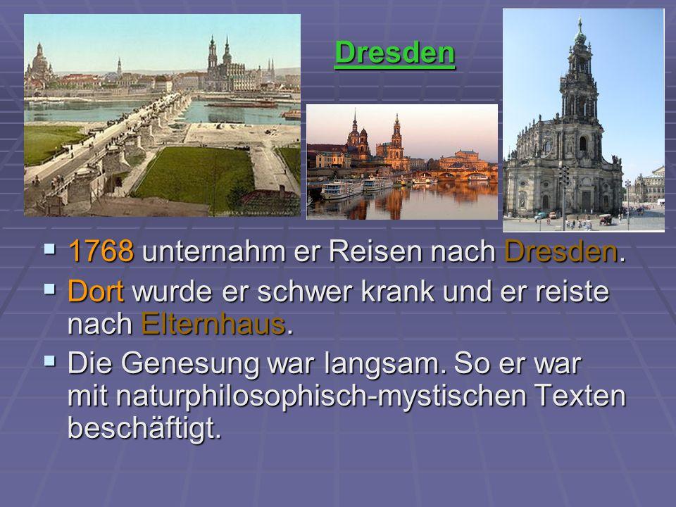 Dresden 1768 unternahm er Reisen nach Dresden. Dort wurde er schwer krank und er reiste nach Elternhaus.