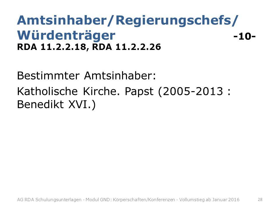 Amtsinhaber/Regierungschefs/ Würdenträger -10- RDA 11.2.2.18, RDA 11.2.2.26