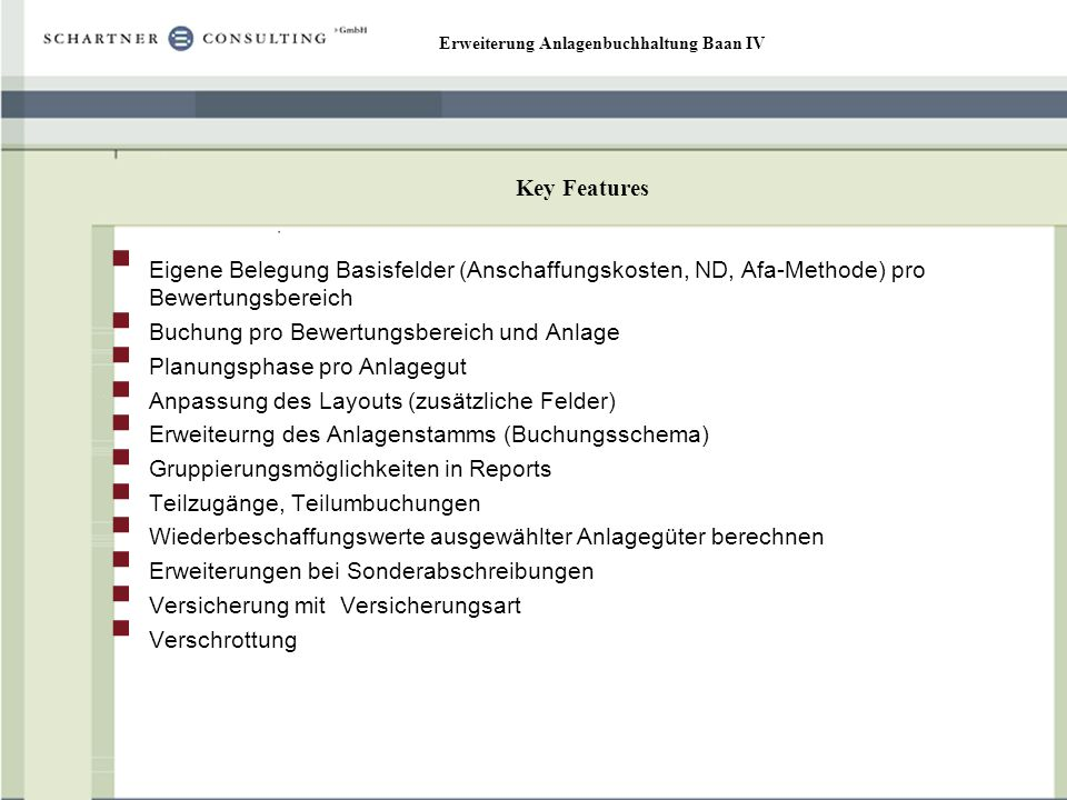 Key Features Eigene Belegung Basisfelder (Anschaffungskosten, ND, Afa-Methode) pro Bewertungsbereich.