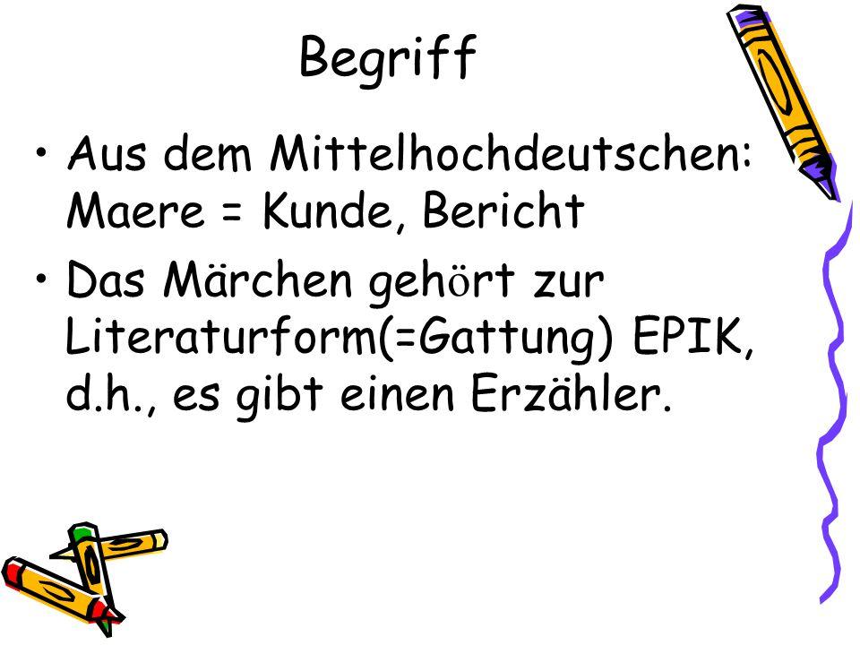 Begriff Aus dem Mittelhochdeutschen: Maere = Kunde, Bericht