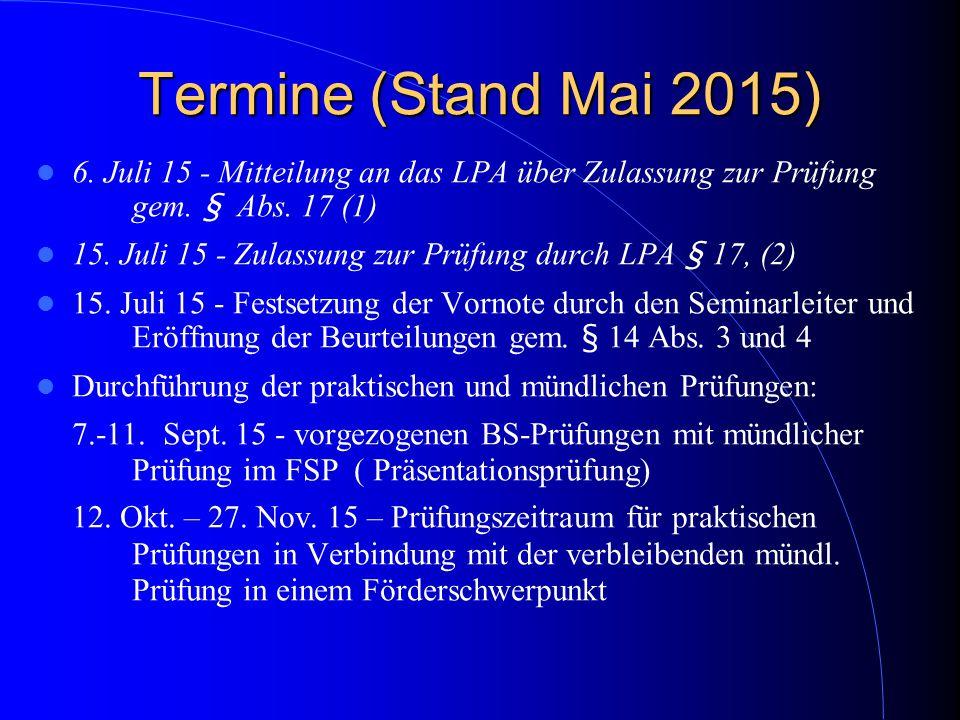 Termine (Stand Mai 2015) 6. Juli 15 - Mitteilung an das LPA über Zulassung zur Prüfung gem. § Abs. 17 (1)