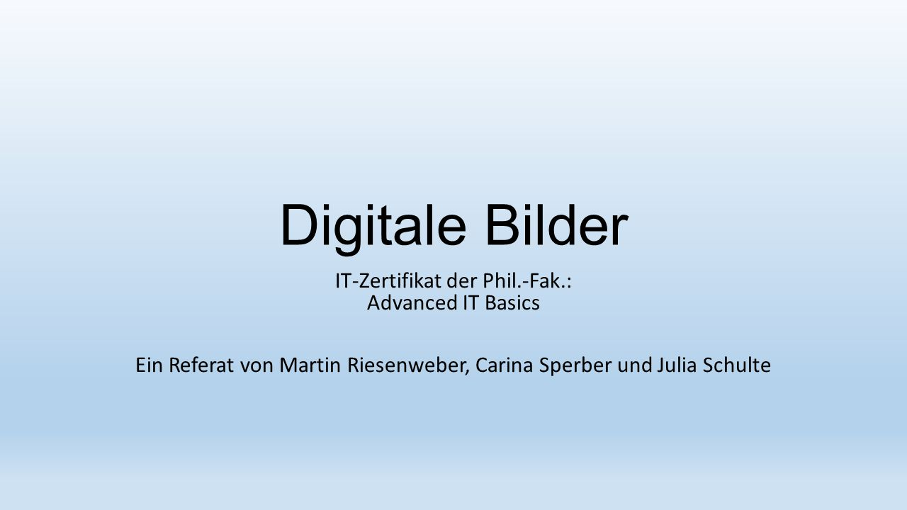 Digitale Bilder IT-Zertifikat der Phil.-Fak.: Advanced IT Basics