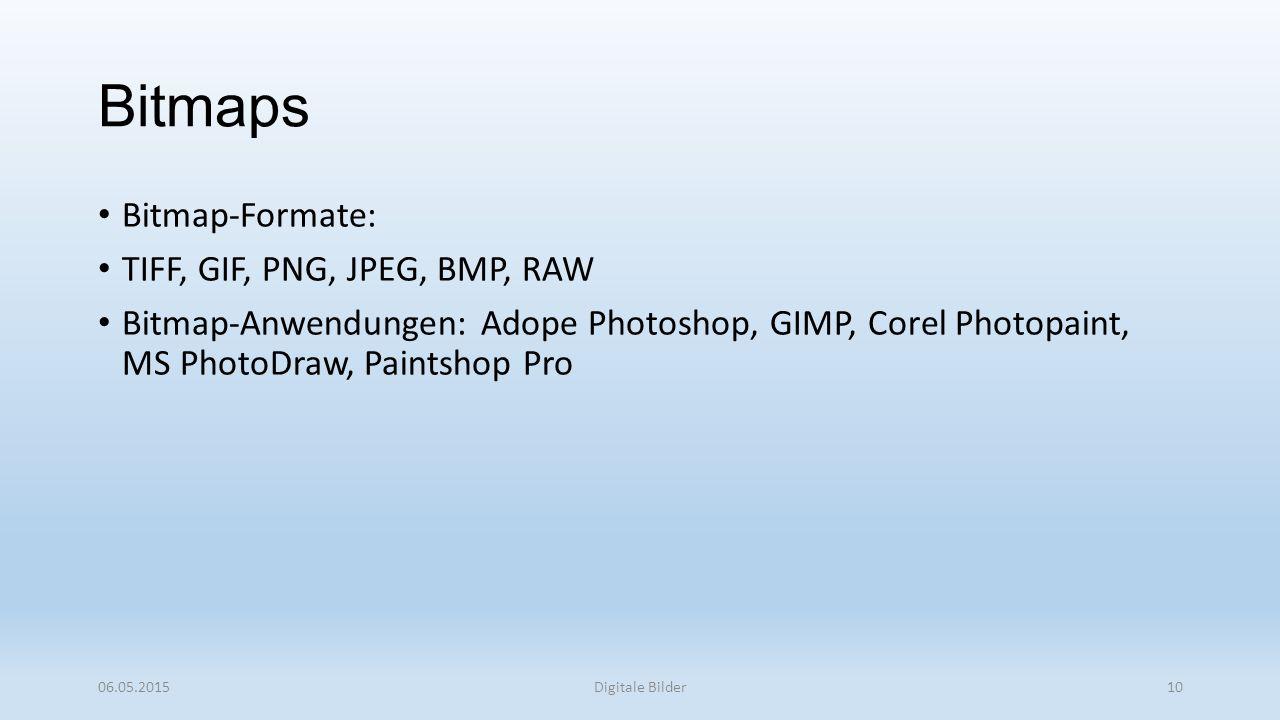 Bitmaps Bitmap-Formate: TIFF, GIF, PNG, JPEG, BMP, RAW
