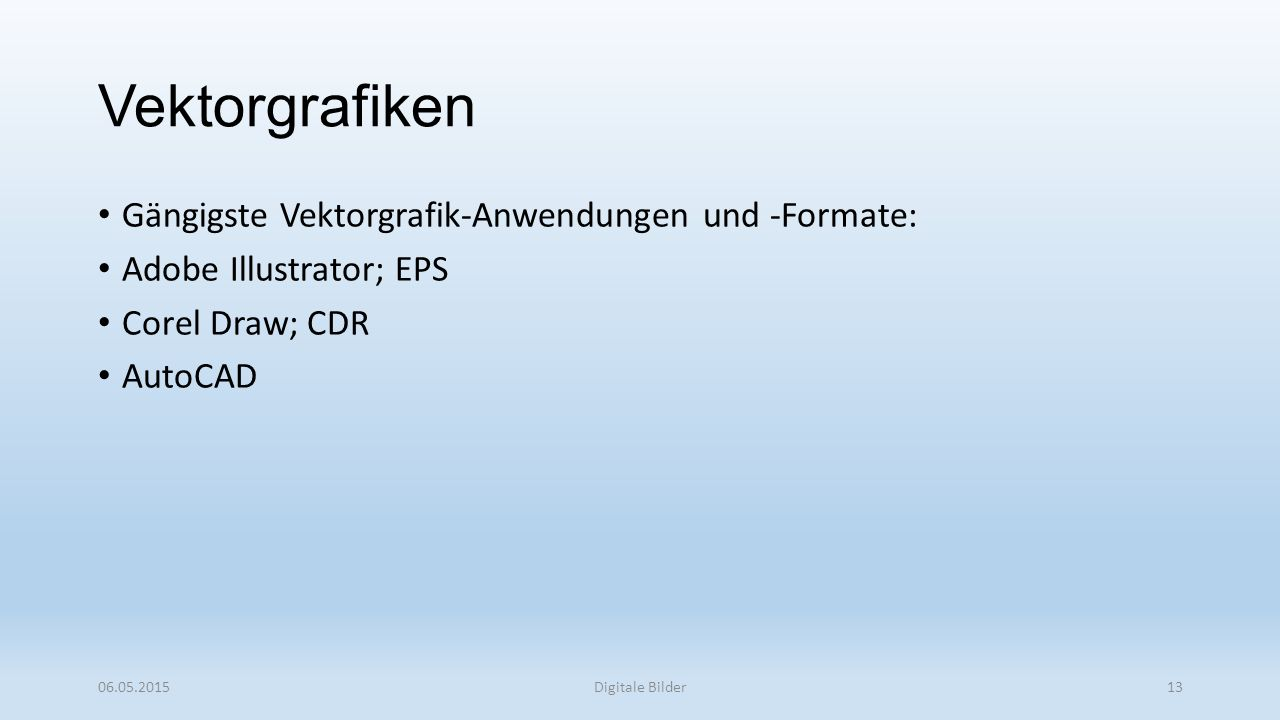 Vektorgrafiken Gängigste Vektorgrafik-Anwendungen und -Formate: