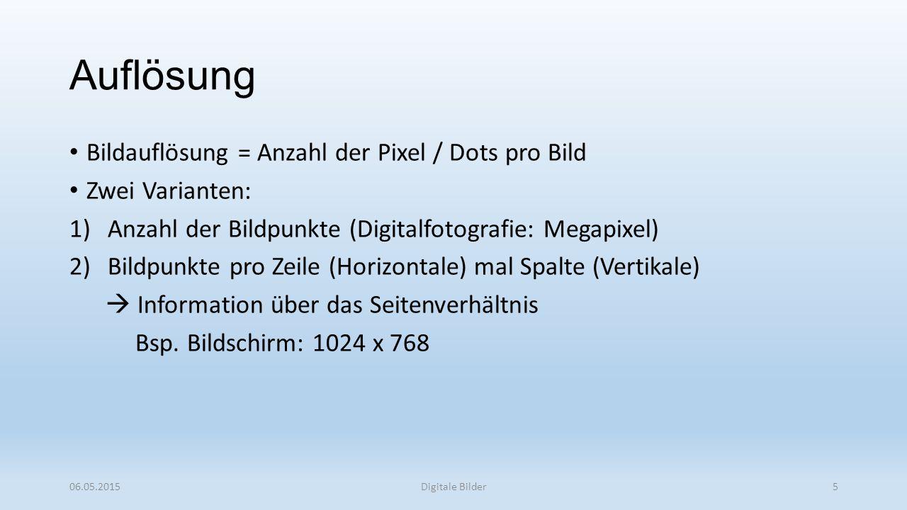 Auflösung Bildauflösung = Anzahl der Pixel / Dots pro Bild