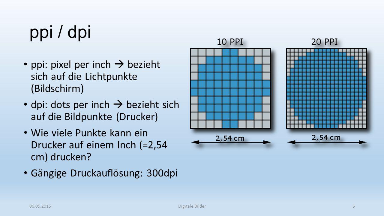 ppi / dpi ppi: pixel per inch  bezieht sich auf die Lichtpunkte (Bildschirm) dpi: dots per inch  bezieht sich auf die Bildpunkte (Drucker)