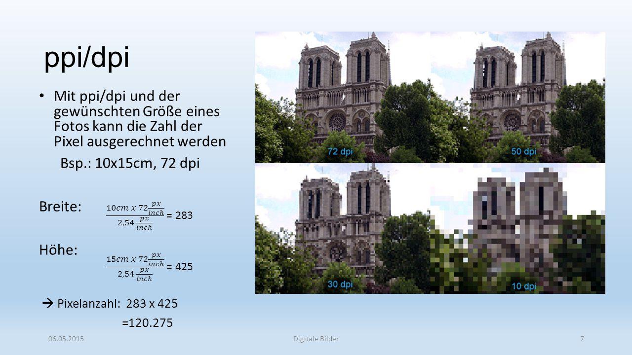 ppi/dpi Mit ppi/dpi und der gewünschten Größe eines Fotos kann die Zahl der Pixel ausgerechnet werden.