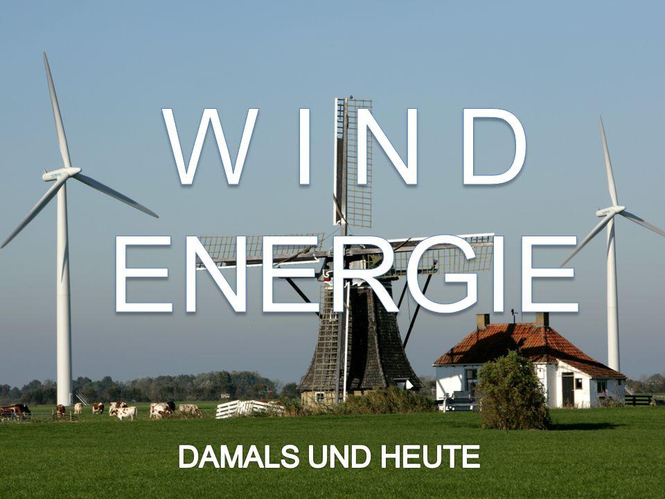 W I N D ENERGIE DAMALS UND HEUTE