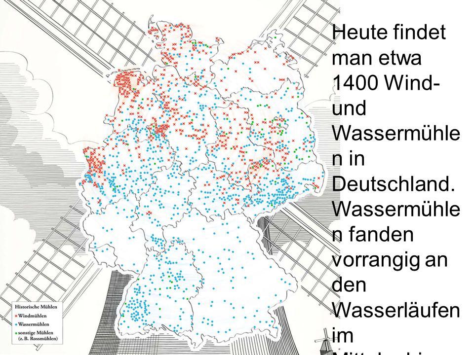 Heute findet man etwa 1400 Wind- und Wassermühlen in Deutschland