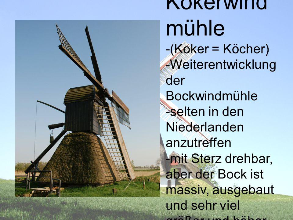 Kokerwindmühle -(Koker = Köcher) -Weiterentwicklung der Bockwindmühle