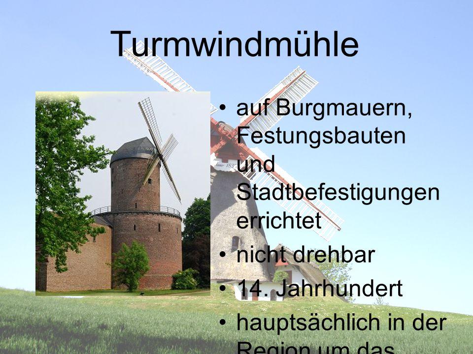 Turmwindmühle auf Burgmauern, Festungsbauten und Stadtbefestigungen errichtet. nicht drehbar. 14. Jahrhundert.