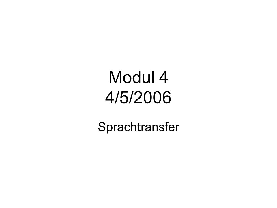 Modul 4 4/5/2006 Sprachtransfer