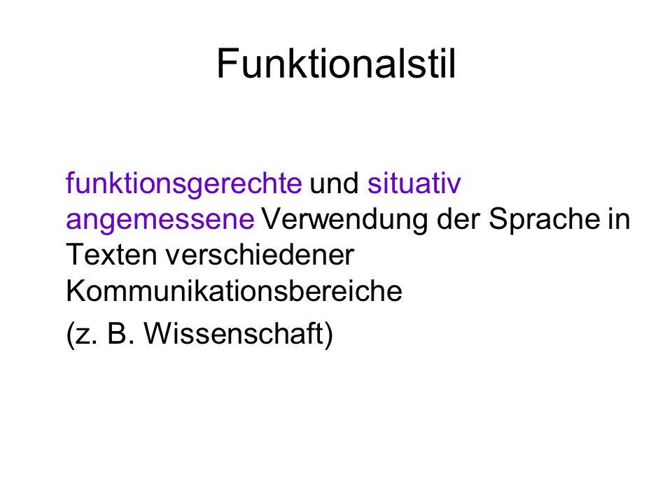 Funktionalstil funktionsgerechte und situativ angemessene Verwendung der Sprache in Texten verschiedener Kommunikationsbereiche.