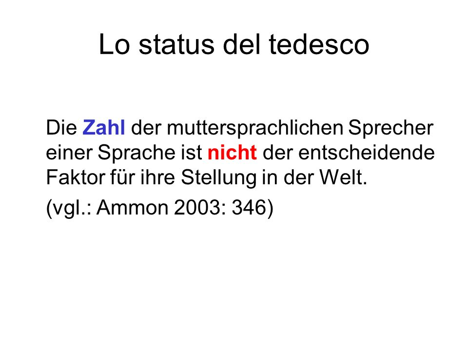 Lo status del tedesco Die Zahl der muttersprachlichen Sprecher einer Sprache ist nicht der entscheidende Faktor für ihre Stellung in der Welt.