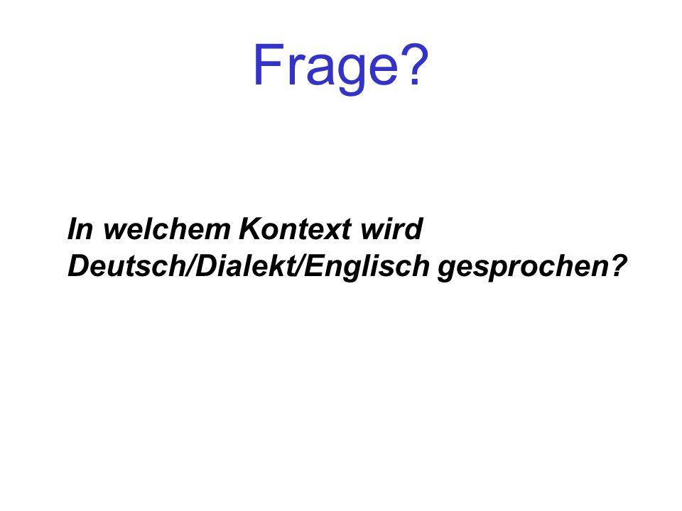 Frage In welchem Kontext wird Deutsch/Dialekt/Englisch gesprochen