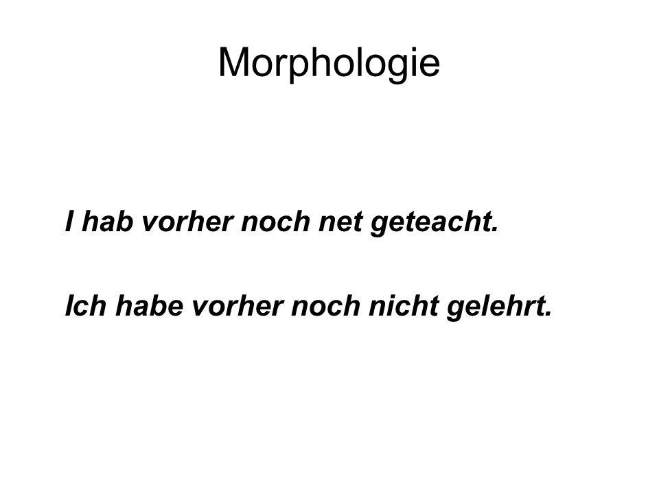 Morphologie I hab vorher noch net geteacht.