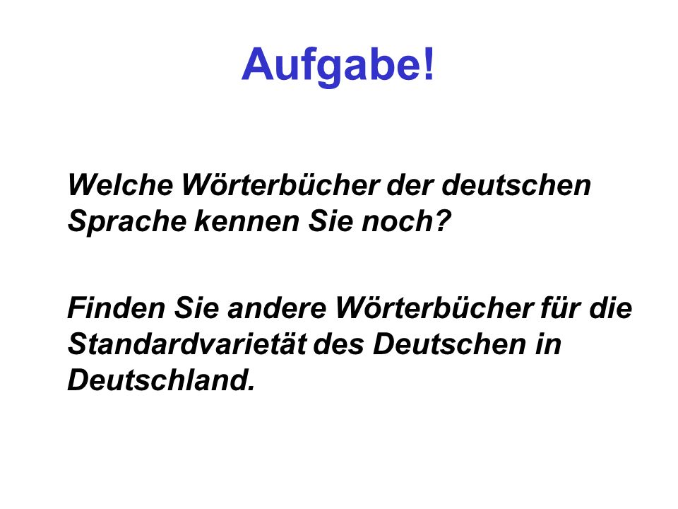 Aufgabe! Welche Wörterbücher der deutschen Sprache kennen Sie noch