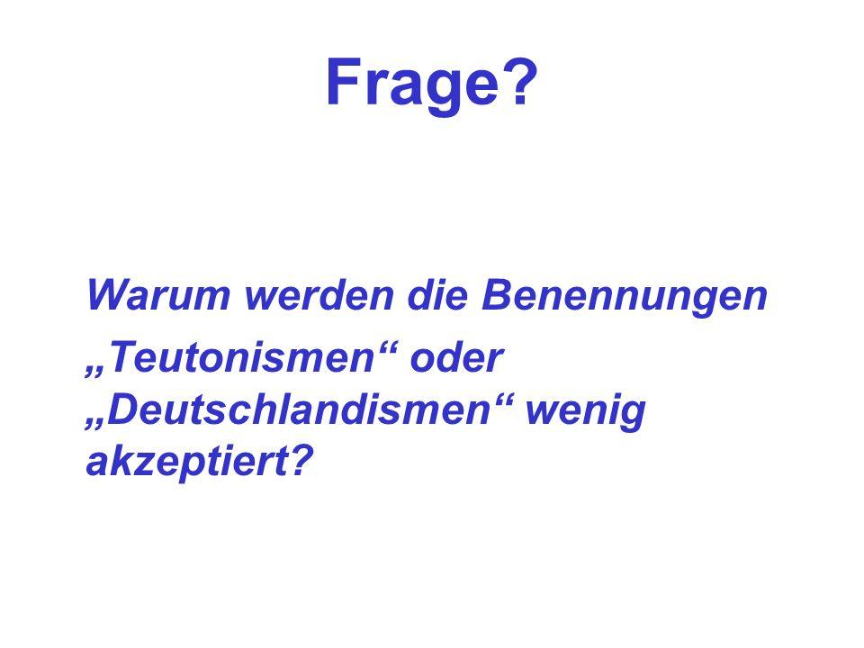 """Frage """"Teutonismen oder """"Deutschlandismen wenig akzeptiert"""