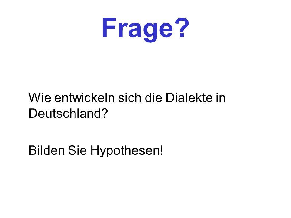 Frage Wie entwickeln sich die Dialekte in Deutschland