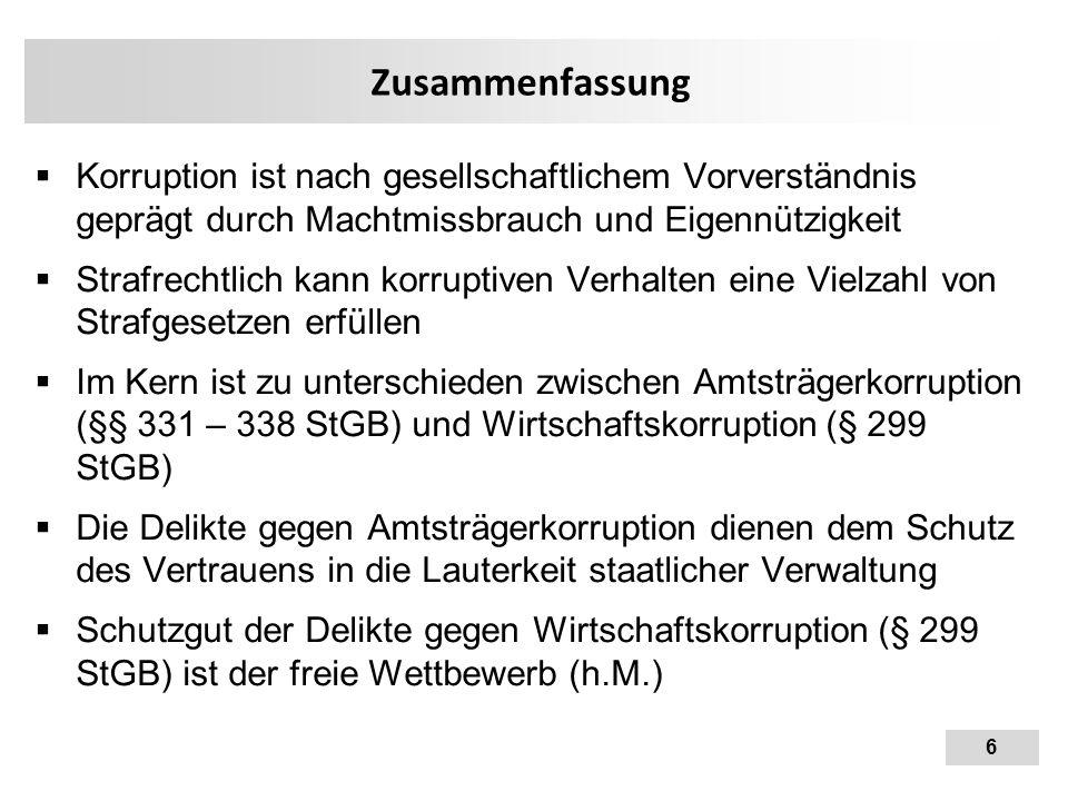 Zusammenfassung Korruption ist nach gesellschaftlichem Vorverständnis geprägt durch Machtmissbrauch und Eigennützigkeit.