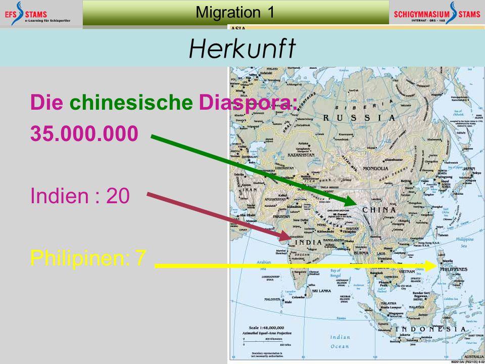Herkunft Die chinesische Diaspora: 35.000.000 Indien : 20