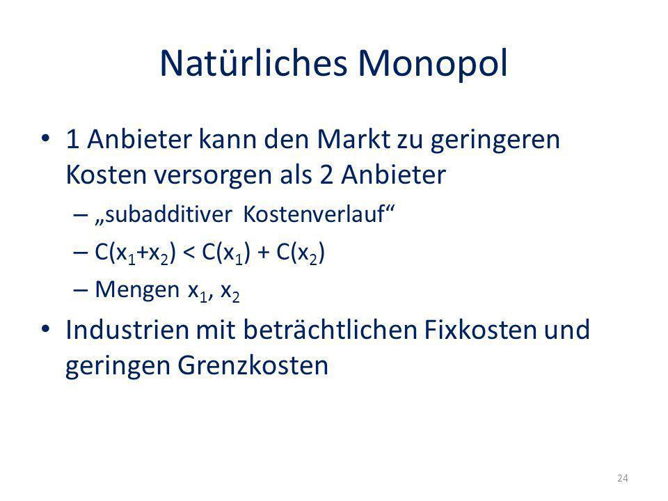 """Natürliches Monopol 1 Anbieter kann den Markt zu geringeren Kosten versorgen als 2 Anbieter. """"subadditiver Kostenverlauf"""