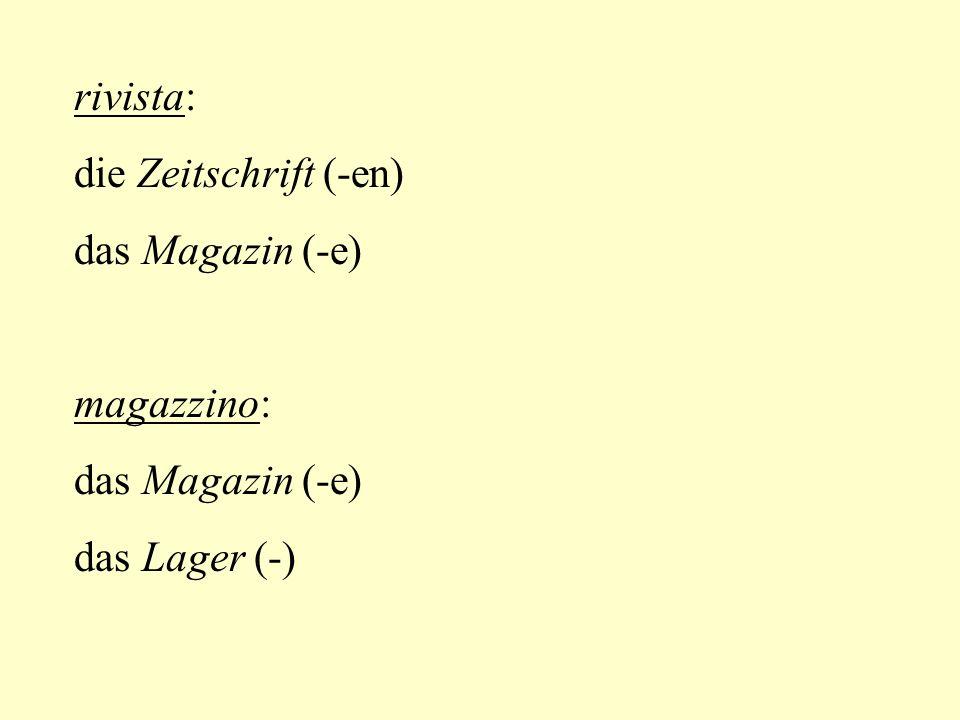 rivista: die Zeitschrift (-en) das Magazin (-e) magazzino: das Lager (-)