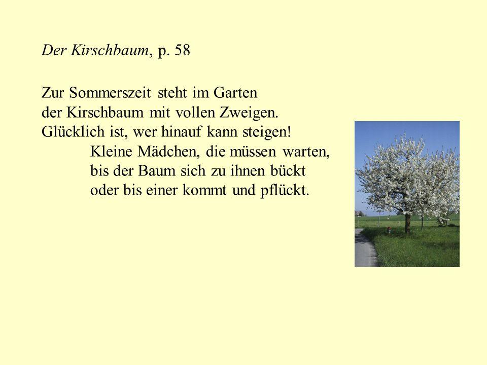 Der Kirschbaum, p. 58 Zur Sommerszeit steht im Garten. der Kirschbaum mit vollen Zweigen. Glücklich ist, wer hinauf kann steigen!