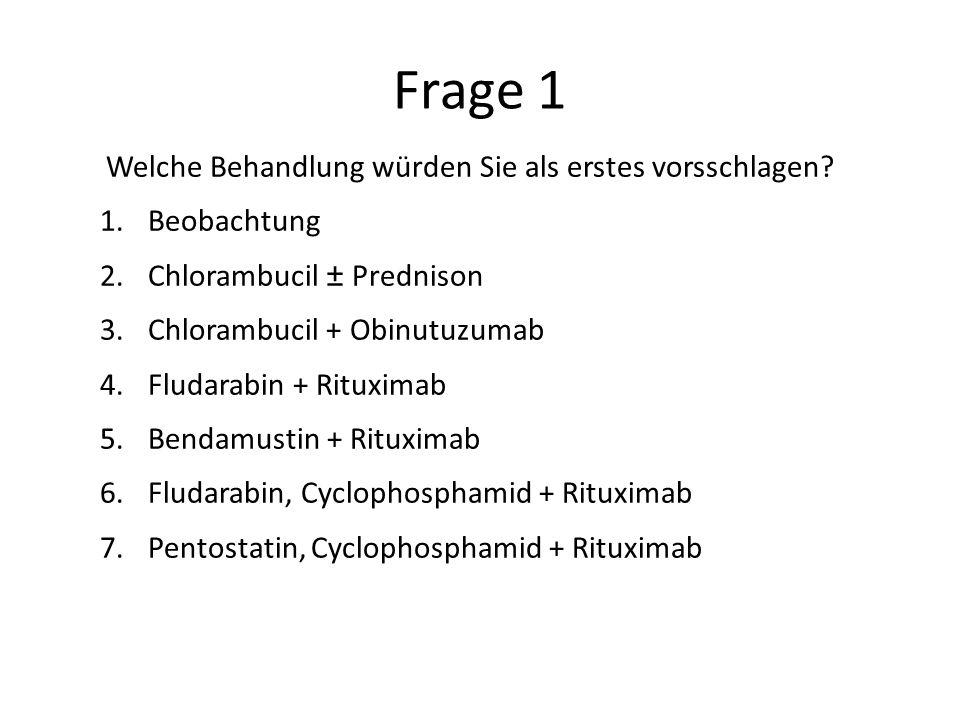 Frage 1 Welche Behandlung würden Sie als erstes vorsschlagen