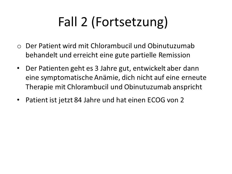 Fall 2 (Fortsetzung) Der Patient wird mit Chlorambucil und Obinutuzumab behandelt und erreicht eine gute partielle Remission.